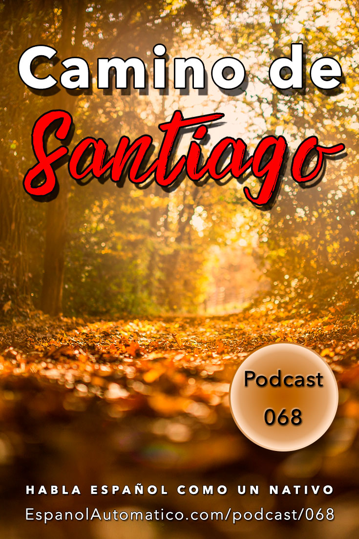 Aprende español descubriendo España: El Camino de Santiago[Podcast 068] Learn Spanish in fun and easy way with our award-winning podcast: http://espanolautomatico.com/podcast/068  REPIN for later