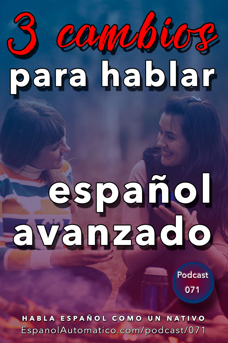 Hablar español con fluidez: 3 cambios que debes hacer inmediatamente para llegar al nivel avanzado[Podcast 071] Learn Spanish in fun and easy way with our award-winning podcast: http://espanolautomatico.com/podcast/071 REPIN for later
