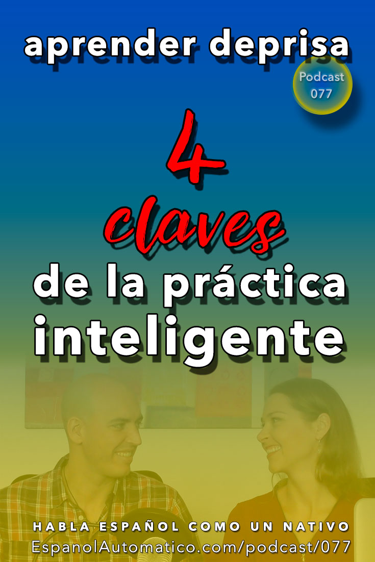 (Español Avanzado) 077- 4 claves para practicar de forma inteligente [Podcast 077] Learn Spanish in fun and easy way with our award-winning podcast: http://espanolautomatico.com/podcast/077  REPIN for later