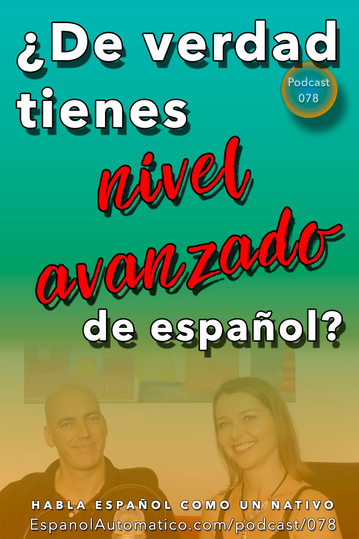 (Español Avanzado) ¿De verdad tienes nivel avanzado de español? Solo si usas estas 30 palabras [Podcast 078] Learn Spanish in fun and easy way with our award-winning podcast: http://espanolautomatico.com/podcast/078  REPIN for later