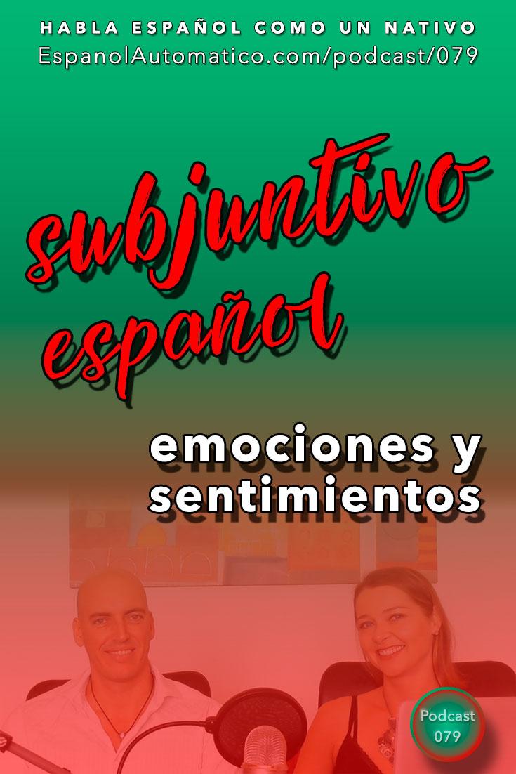 (Español Avanzado) Subjuntivo español: expresando emociones y sentimientos - parte 1 [Podcast 079] Learn Spanish in fun and easy way with our award-winning podcast: http://espanolautomatico.com/podcast/079 REPIN for later