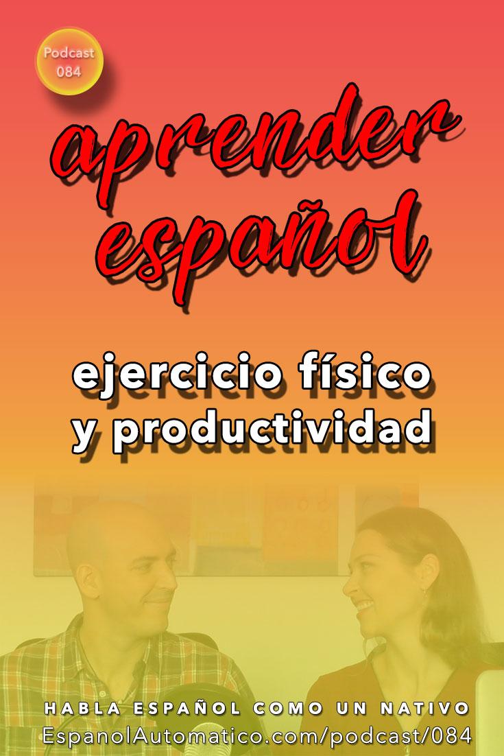 (Español Avanzado) Aprender español: el ejercicio físico y tu productividad [Podcast 084] Learn Spanish in fun and easy way with our award-winning podcast: http://espanolautomatico.com/podcast/084 REPIN for later