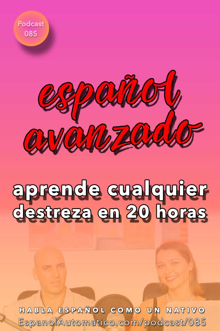 Español avanzado: aprende cualquier destreza en 20 horas [Podcast 085] Learn Spanish in fun and easy way with our award-winning podcast: http://espanolautomatico.com/podcast/085  REPIN for later