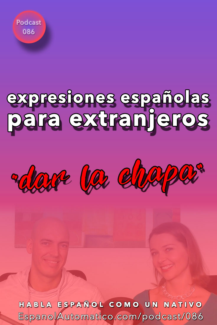 "Expresiones españolas para extranjeros: ""Dar la chapa"" [Podcast 086] Learn Spanish in fun and easy way with our award-winning podcast: http://espanolautomatico.com/podcast/086  REPIN for later"