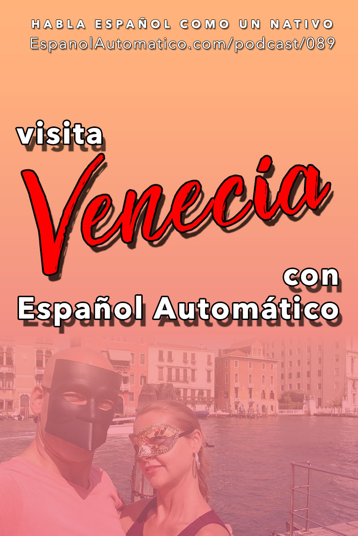 Español Avanzado: Visita Venecia con Español Automático [Podcast 089] Learn Spanish in fun and easy way with our award-winning podcast: http://espanolautomatico.com/podcast/089  REPIN for later