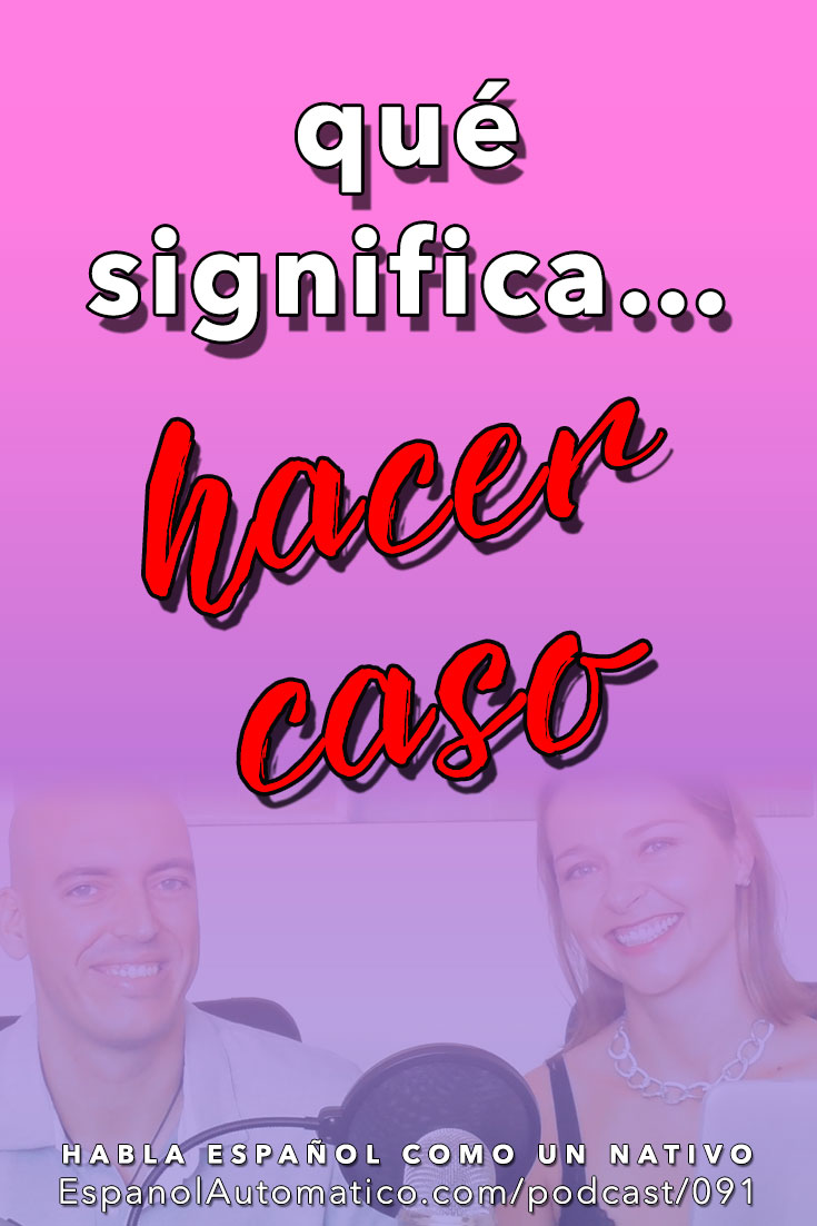 "Expresiones españolas para extranjeros: ¿Qué significa ""hacer caso""? [Podcast 091] Learn Spanish in fun and easy way with our award-winning podcast: http://espanolautomatico.com/podcast/091  REPIN for later"