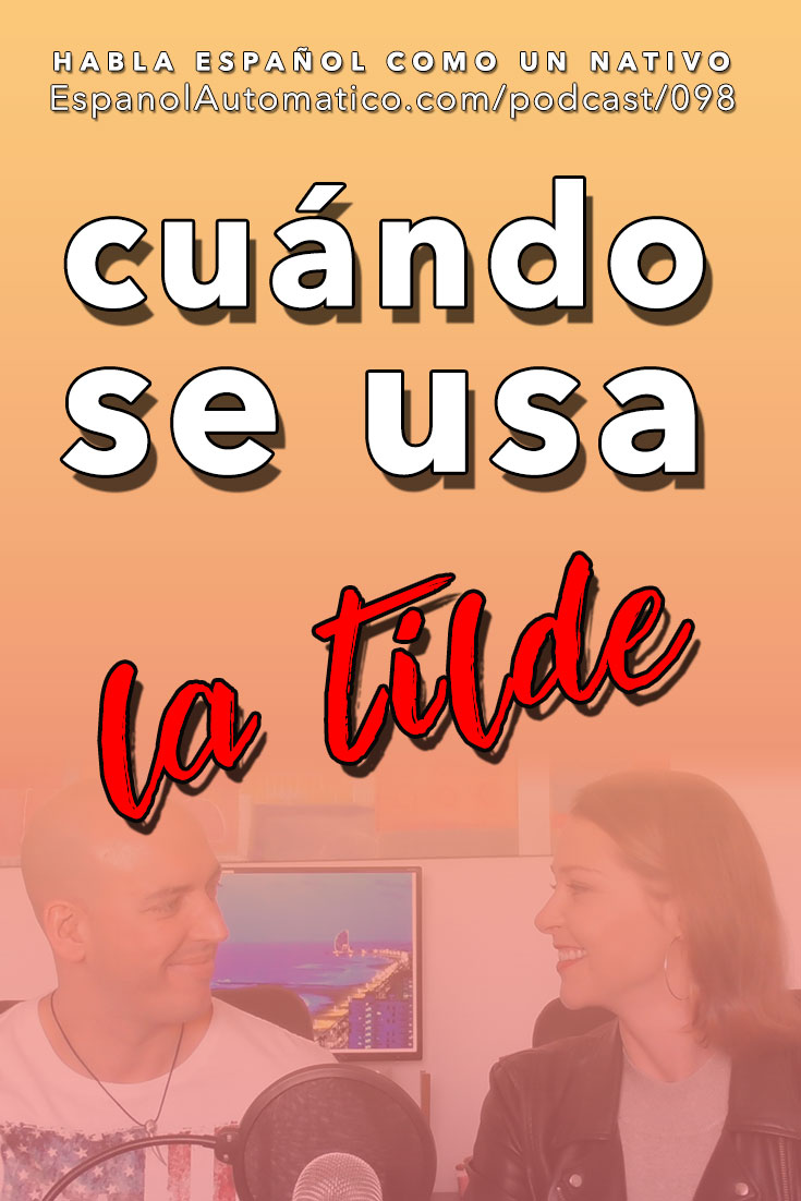 (Español Avanzado) Gramática española: cuándo usar la tilde [Podcast 098] Learn Spanish in fun and easy way with our award-winning podcast: http://espanolautomatico.com/podcast/098  REPIN for later