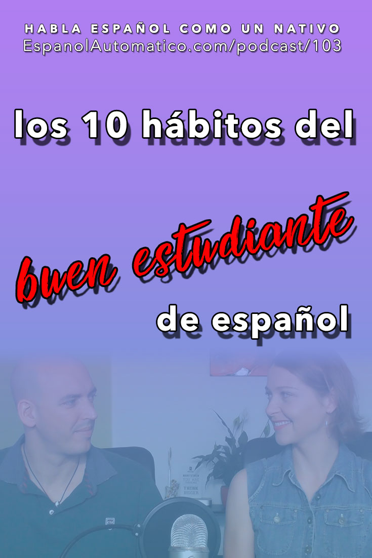 (Español Avanzado) Los 10 hábitos de un buen estudiante de español [Podcast 103] Learn Spanish in fun and easy way with our award-winning podcast: http://espanolautomatico.com/podcast/103  REPIN for later