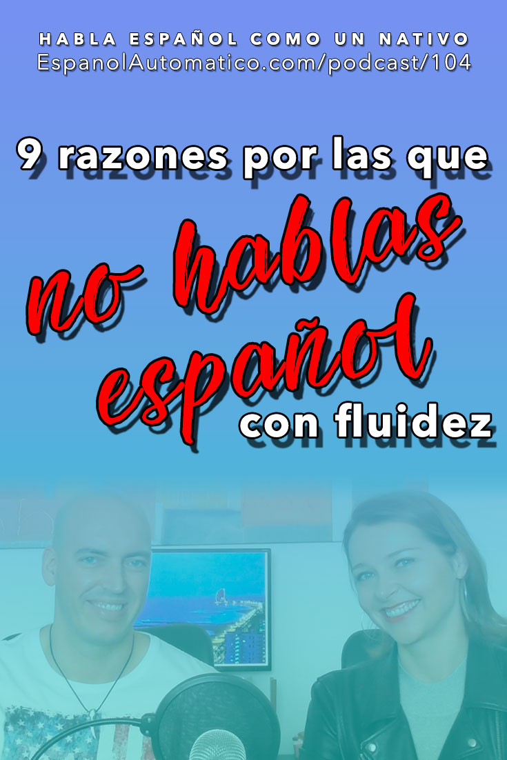 (Español Avanzado) 9 razones por las que aún no hablas español con fluidez [Podcast 104] Learn Spanish in fun and easy way with our award-winning podcast: http://espanolautomatico.com/podcast/104 REPIN for later