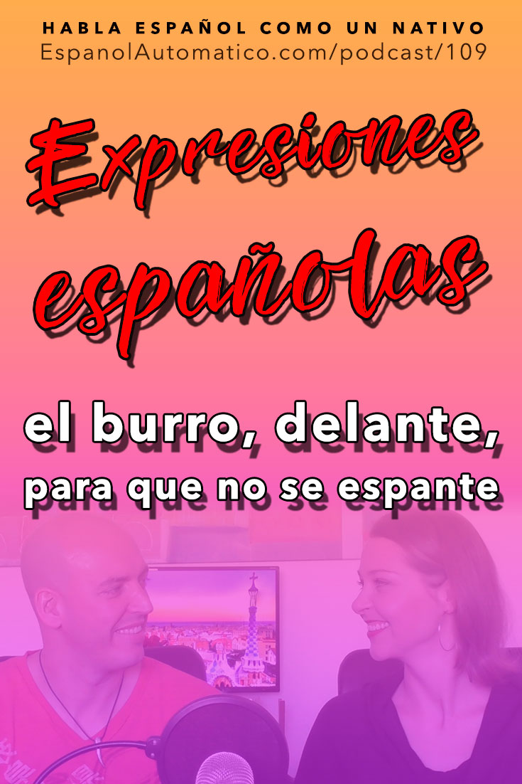 Expresiones españolas: El burro delante, para que no se espante   [Podcast 109] Learn Spanish in fun and easy way with our award-winning podcast: http://espanolautomatico.com/podcast/109 REPIN for later