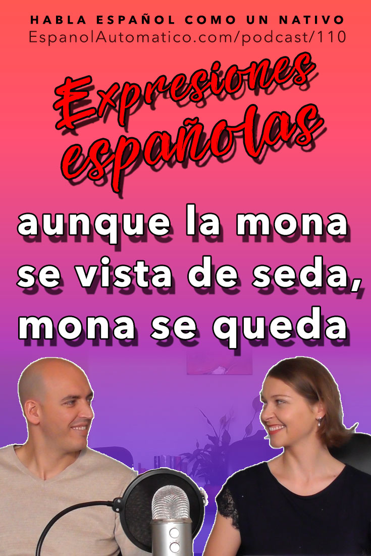Aunque la mona se vista de seda, mona se queda (expresiones españolas)   [Podcast 110] Learn Spanish in fun and easy way with our award-winning podcast: http://espanolautomatico.com/podcast/110 REPIN for later #teachspanish #spanishteacher #speakspanish #spanishlessons #learnspanishforadults #learnspanishforadultsfree #learningspanish #learningspanishlanguage