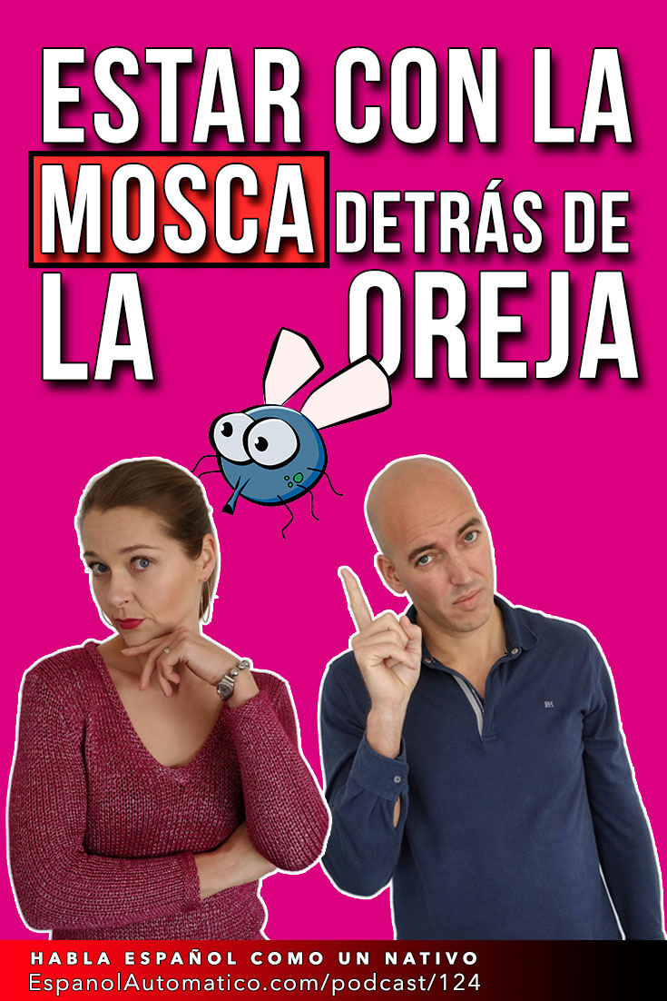 Estar con la mosca detrás de la oreja I español coloquial [Podcast 124] Learn Spanish in fun and easy way with our award-winning podcast: http://espanolautomatico.com/podcast/124 REPIN for later #teachspanish #spanishteacher #speakspanish #spanishlessons #learnspanishforadults #learnspanishforadultsfree #learningspanish