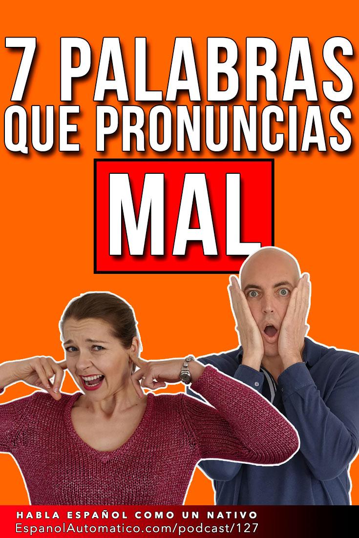 7 palabras en español que pronuncias mal | pronunciación española   [Podcast 127] Learn Spanish in fun and easy way with our award-winning podcast: http://espanolautomatico.com/podcast/127 REPIN for later #teachspanish #spanishteacher #speakspanish #spanishlessons #learnspanishforadults #learnspanishforadultsfree #learningspanish #learningspanishlanguage