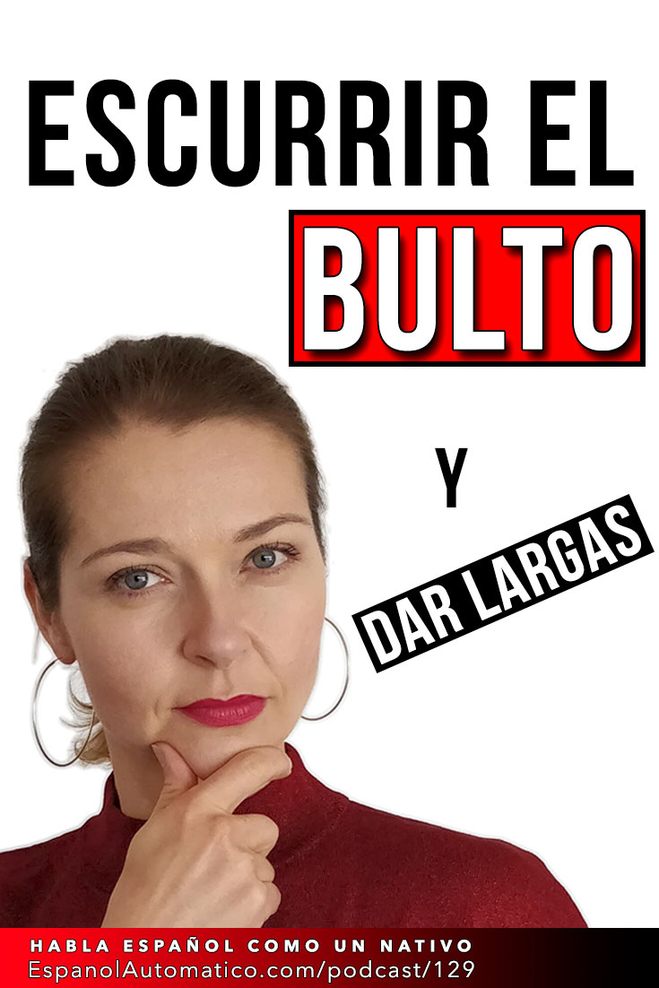 Escurrir el bulto y dar largas I español coloquial [Podcast 129] Learn Spanish in fun and easy way with our award-winning podcast: http://espanolautomatico.com/podcast/129 REPIN for later #teachspanish #spanishteacher #speakspanish #spanishlessons #learnspanishforadults #learnspanishforadultsfree #learningspanish #learningspanishlanguage