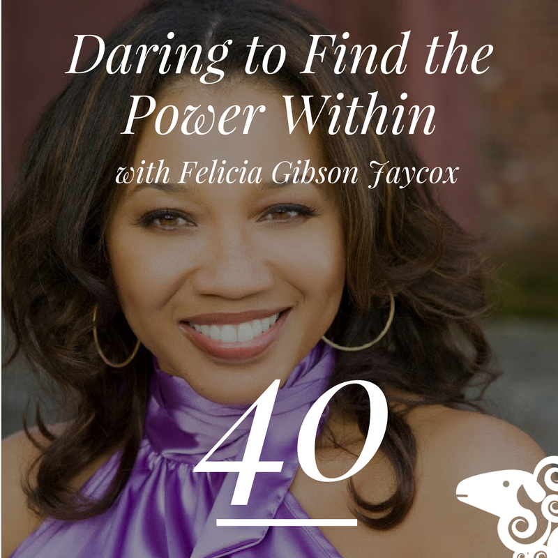 episode 40 felicia gibson jaycox daring to find the power within black sheep