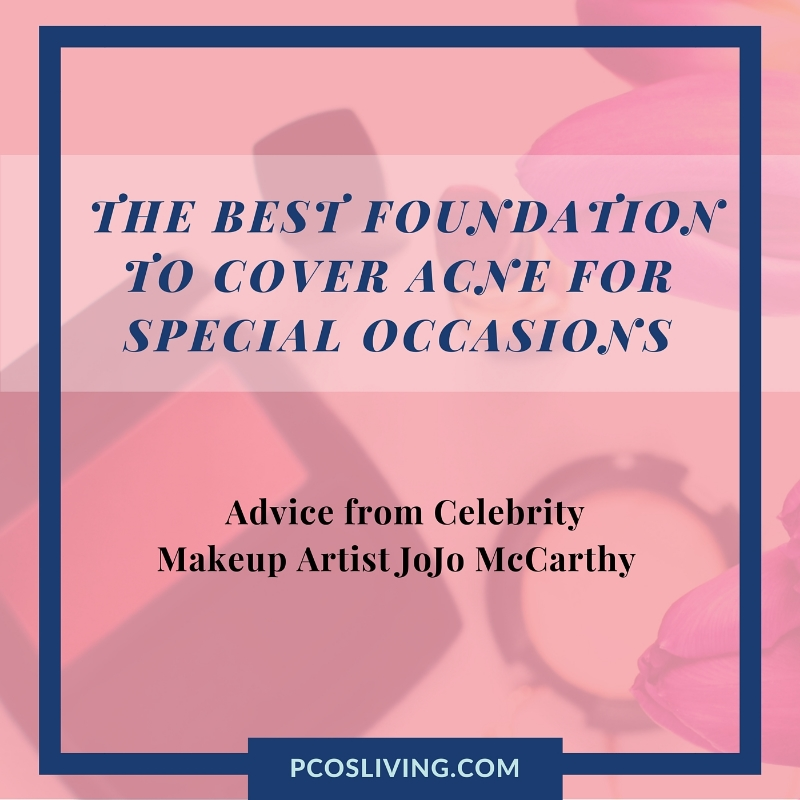 Best Foundation for Acne quick tip from Jojo McCarthy. PCOS & Acne   PCOS Living
