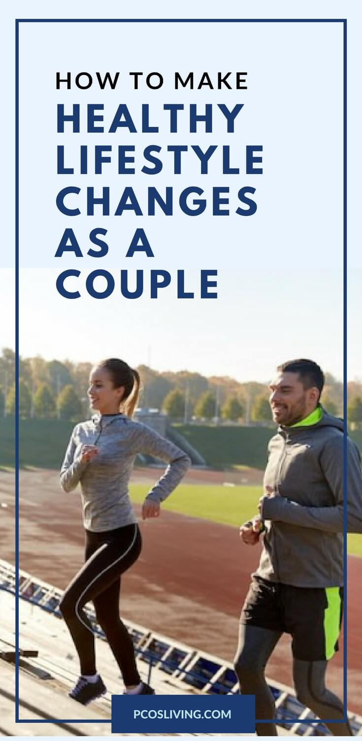 How to make healthy lifestyle changes as a couple // Healthy Habits // Relationships and Health // Weight Loss as a Couple // PCOS Support | PCOSLiving.com