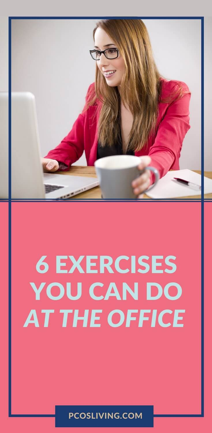 6 Exercises You Can Do at the Office // How to keep your body moving // Healthy Habits // Weight Loss Tips // Office Fitness | PCOSLiving.com