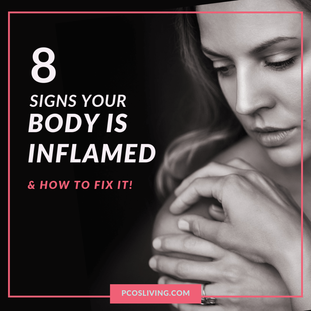 8 Signs Your Body is Inflamed and How to Fix It _ PCOSLiving.com (2).png