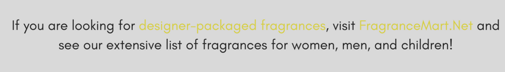 If you are looking for designer-packaged fragrances, click NOW to visit FragranceMart.Net and see our extensive list of fragrances for women, men, and children!.png