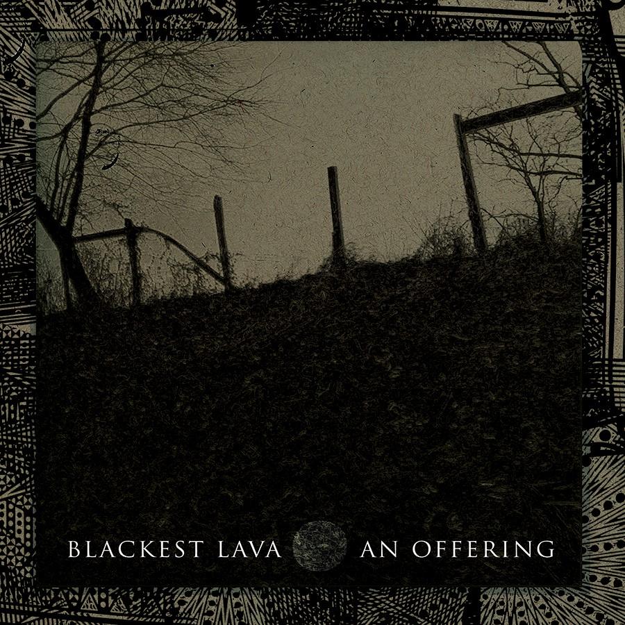 BlackestLava_AnOffering_AlbumArt.jpg