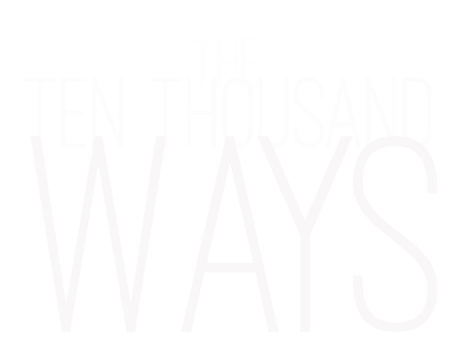The Ten Thousand Ways