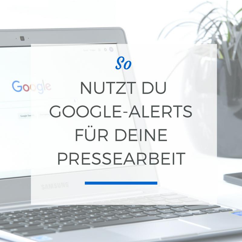 So nutzt du Google-Alerts für deine Pressearbeit