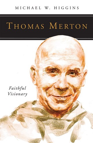 Thomas Merton: Faithful Visionary