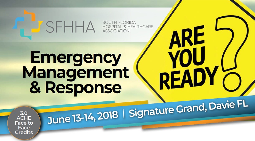 Overview:   The 12th Annual Healthcare Summit of the South Florida Hospital & Healthcare Association, with the backdrop of events in 2017, and now 2018, will showcase the impacts of emergency management readiness across all lines of business operations for healthcare providers.   What will you learn?   This two-day intensive event will focus on varied areas of healthcare business operations that impact emergency management and preparedness. Featuring recognized experts and presentations, you will be able to receive a comprehensive view of the responses on recent events from Puerto Rico, Houston, Las Vegas, Key West, Orlando and now Broward. Breakout sessions for each respective professional track will provide continuing education credit opportunities (ACHE, HFMA, ISACA, HIMSS, nursing cme's, nursing home admin, ems, supply chain).   Member: $110    (for both days)    (SFHHA, SFLAHRMM, SFHIMSS, HFMA, ACHE, DCMA, BCMA, PBCMS, BCHC)   Non-Member: $150    (for both days)    HFMA Members Save 27%. To register for  only $110  for both days,  CLICK HERE .   General Questions?   info@sfhha.com  or 954-964-1660   Dates:  Wednesday-Thursday, June 13-14, 2018   Location:  Signature Grand, 6900 W State Road 84, Davie, FL 33317   HFMA FL Contacts:  Strategic Alliance Chair, David Sierra,  DSierra@mhs.net  or Co-Chair, Jason Biro,  Jason.Biro@commercebank.com