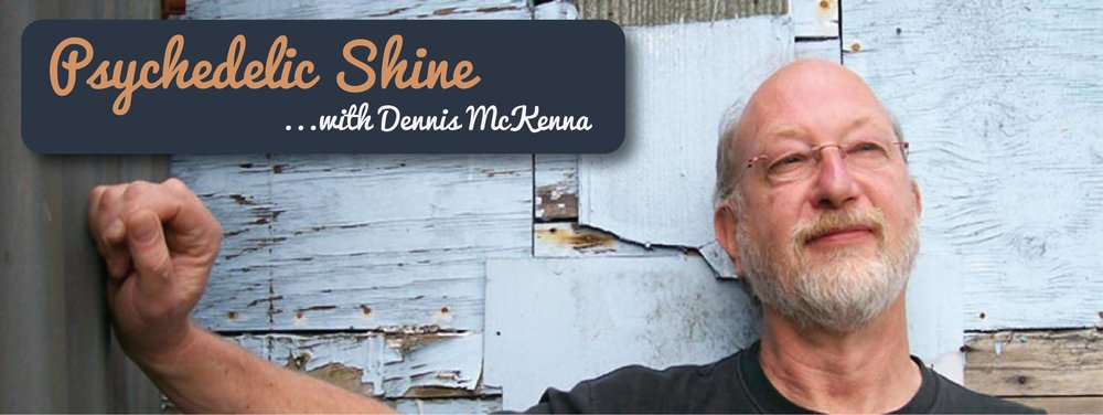 Dennis McKenna  bings you Psychedelic Shine