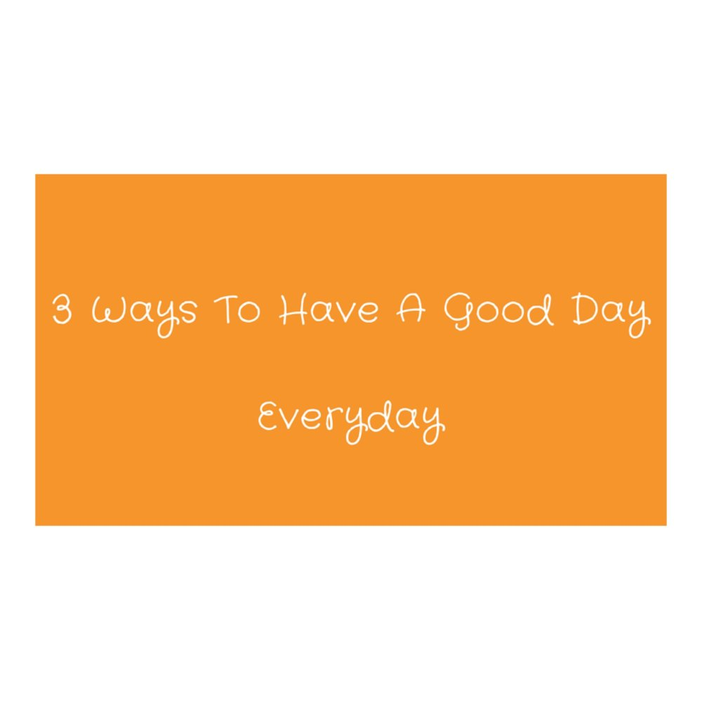 have a good day everyday