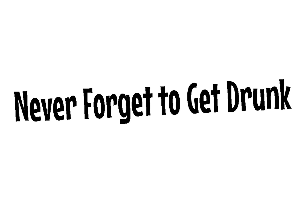 Never Forget to get Drunk.jpg