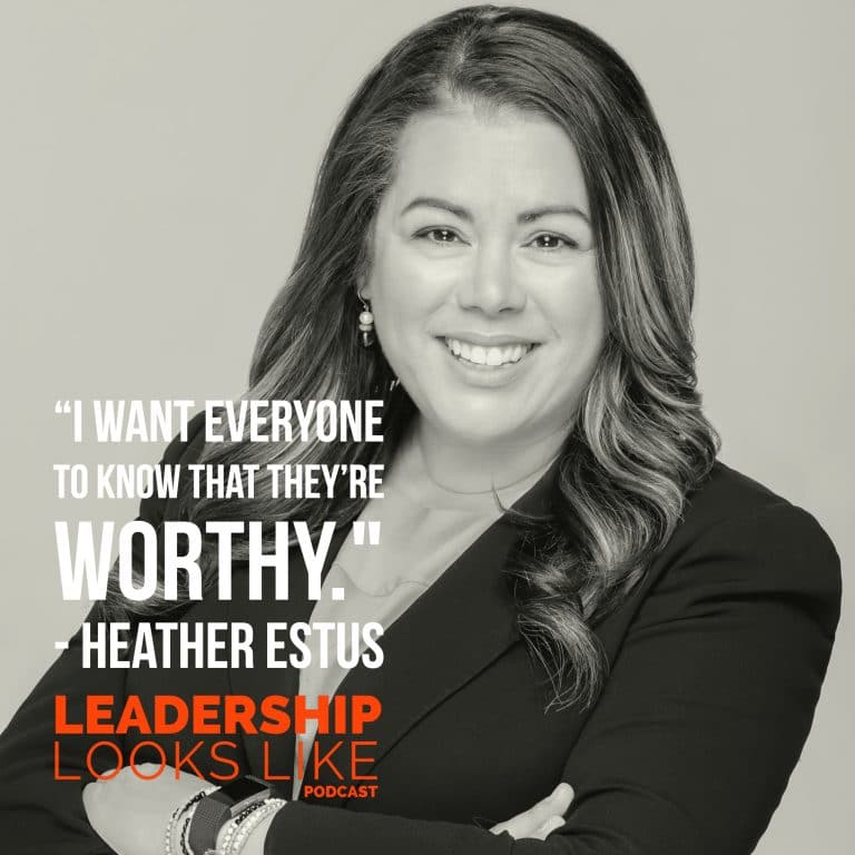 Leadership Looks Like Podcast with Heather Estus: Discovering That You Are Enough - Click to Listen