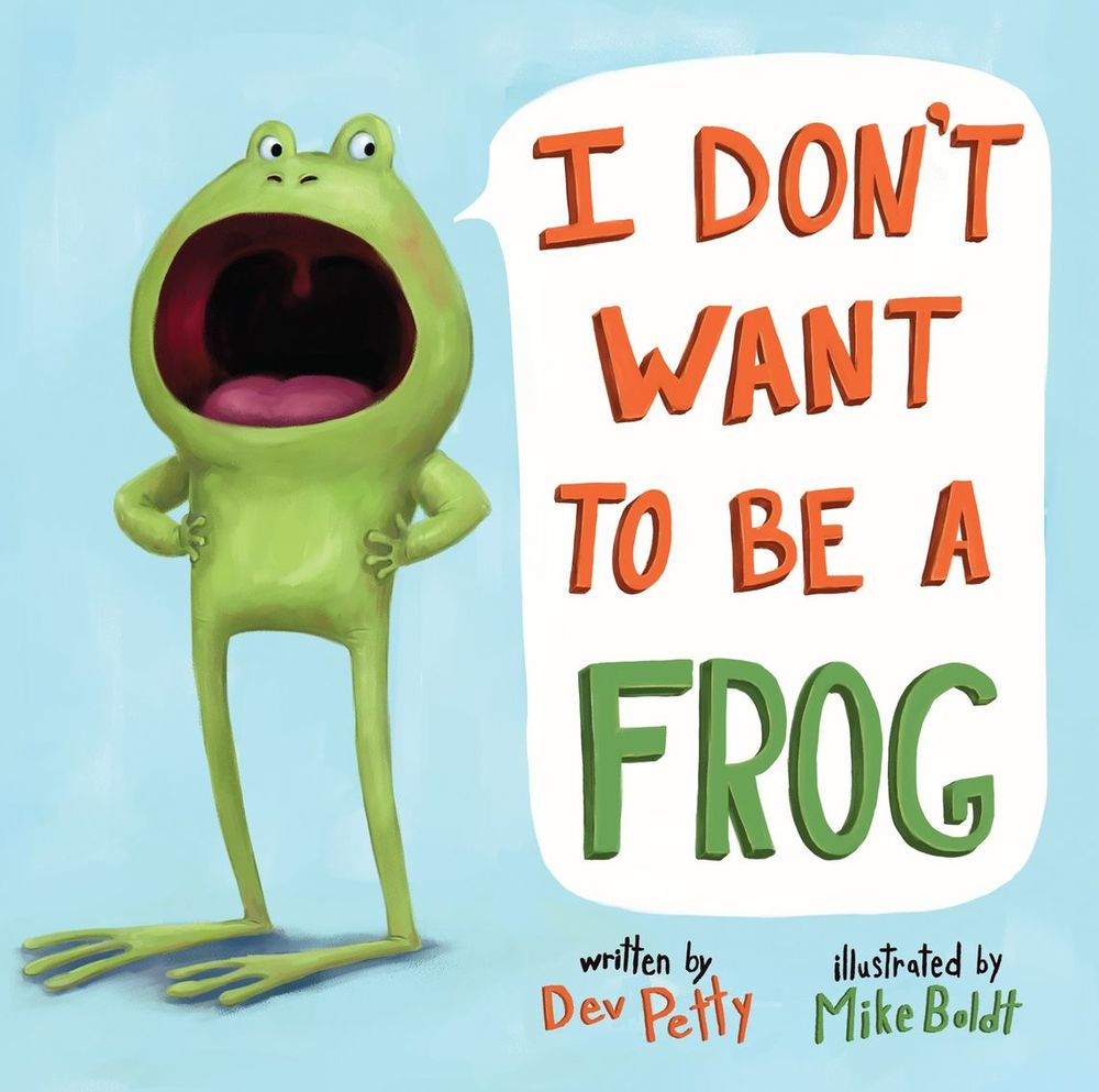 I Don't Want To Be A Frog, by Dev Petty. Illustrations by Mike Boldt.