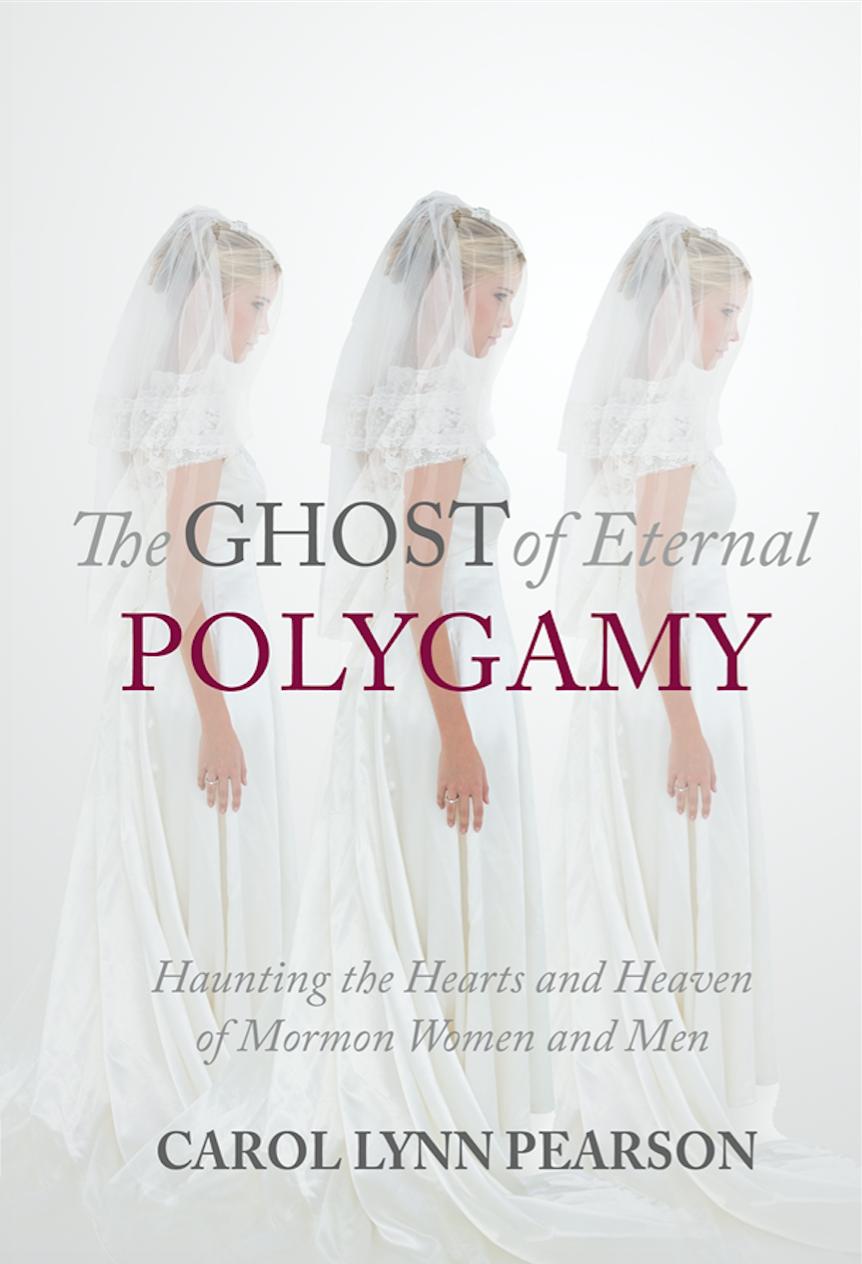 Ghost Of Eternal Polygamy Carol Lynn Pearson