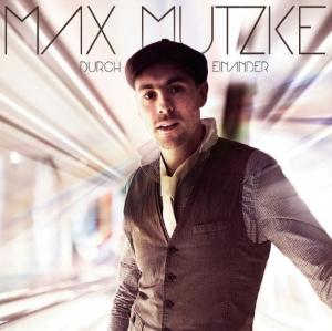 MAX MUTZKE  DURCH EINANDER