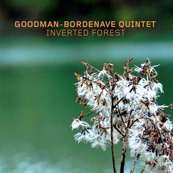 GOODMAN/BORDENAVE 5TET / INVERTED FOREST