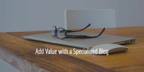 Add Value with a Specialized Blog