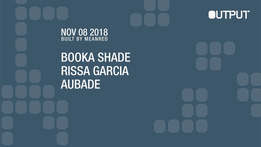 Booka Shade   Rissa Garcia   Aubade   Tickets: ticketf.ly/2Mnpho5   On-sale: Friday, August 17th at 10am ET   Output 10PM | 21+ Built By MeanRed