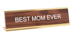HE SAID SHE SAID 'BEST MOM EVER' DESK SIGN