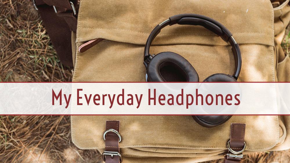 My Everyday Headphones.jpg