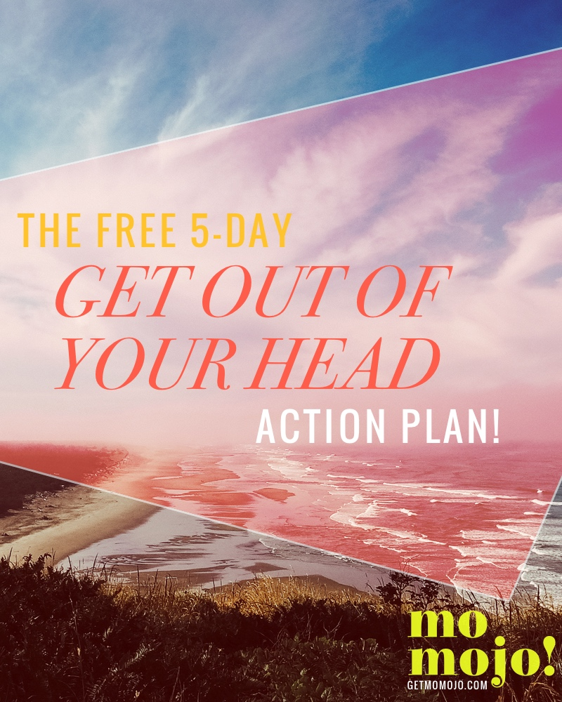 Mayday, mayday. The doubt is taking over. The fear is creeping in. It's time to get out of your head with my 5-day action plan! For 5 days in your inbox I'll share 5 of my favorite, most effective ways to break thru the negative mental chatter and get with the gettin' to. If you feel like you need to clear your mind of negativity or overwhelm, and re-focus on what you're here to do and how you're gonna get there, my 5-day action plan is here to help! CLICK THRU to sign up --> getmomojo.com