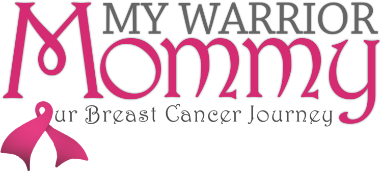 My Warrior Mommy: Our Breast Cancer Journey