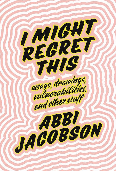 ABBI JACOBSON / 'I MIGHT REGRET THIS $23.72 - As a Broad City fan to the core, if Abbi has a book out, I'm reading it. Been noted numerous times for Jacobson's hilarious ongoing struggle towards self-discovery.