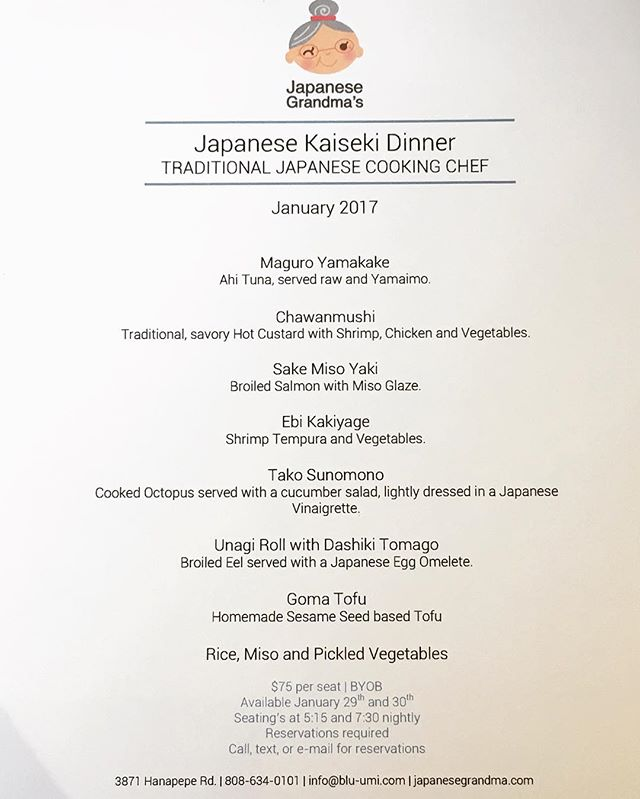 "Come join us this month for our ""Kaiseki"" Traditional Japanese Dinner. For this event we will have a Traditional Japanese Cooking Chef. Hope to see you there!  Seating's are at 5:15pm and 7:30pm each night. $75 per seat, tax included. BYOB. Reservations required!  Reservations taken by text (808-634-0101), e-mail (info@blu-umi.com) or in person at our restaurant. Please provide your name, phone number, desired date/time, and number of people in your party. No deposit, however we will be taking down credit card information to confirm your seats."