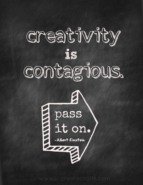 Creativity is contagious. Pass it on..jpg