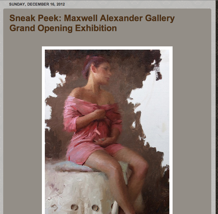 "Celebrating their Grand Opening this weekend is the Maxwell Alexander Gallery in Culver City, California.  This new showplace, founded by Beau Alexander, aims to introduce a new breed of gallery, and to fill a gap in the artists represented in the Los Angeles area.  ""There are many great galleries in Los Angeles and especially here in Culver City,"" said  Beau Alexander. ""But there are many talented artists whose work is just not available in the Los Angeles area. We are putting a gallery together that is based on curated shows rather than representing a long roster of artists. Our goal is to build lasting relationships with our clients and give the support that the artists we are working with deserve.""  The grand opening exhibition features new and moderately priced paintings by 13 artists including: Jeremy Lipking, Kim Cogan, David Kassan, Bill Schenck, Joseph Todorovitch, Glenn Dean, Jefferson Hayman, Mark D. Nelson, and Logan Maxwell Hagege. Upcoming exhibits in the 2013 schedule will include a show of contemporary Western Art, a category of prime importance to the gallery.  ""We want to show that there is quality in every genre of art, be it Western, or traditional realism,"" says Alexander.  ""There seems to be some prejudice on both coasts against Western art but we feel it needs to be looked at simply as American Art. Collectors shouldn't be worried about it matching the style of their homes; certain pieces have a modern feel and can fit into any art collection.  It won't be what people are used to thinking of when it comes to Western Art."" The Maxwell Alexander Gallery is located at 6144 W. Washington Boulevard, in Culver City, California, 90232.  For more information about the gallery, or about the Grand Opening exhibition specifically, please contact Beau Alexander (310) 839-9242, or visit www.maxwellalexandergallery.com/exhibition/grand-opening/"