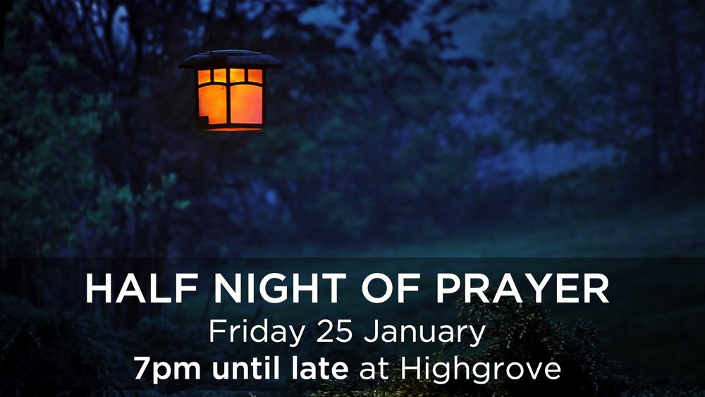 Half Night of Prayer - Friday 25 January, 7pm until late at Highgrove.
