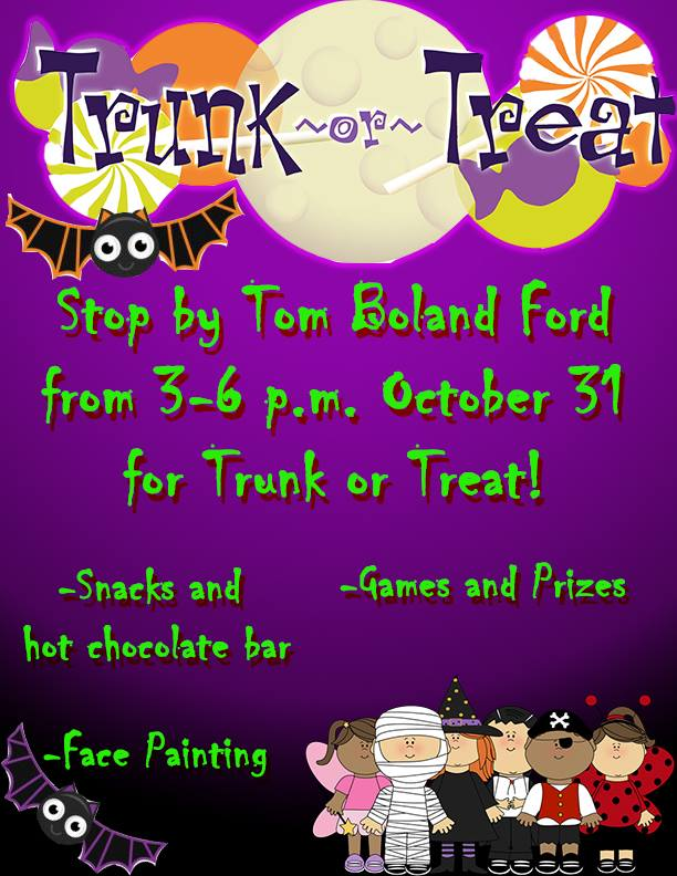 10/31: Tom Boland Trunk-or-Treat - 3-6pm at Tom Boland Ford Dealership. Snacks, hot chocolate bar, face painting, games and prizes.