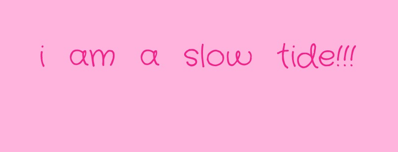 i am a slow tide